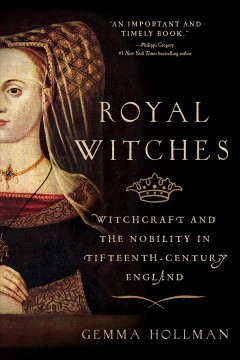 Royal witches : witchcraft and the nobility in fifteenth-century England / Gemma Hollman. - Gemma Hollman.