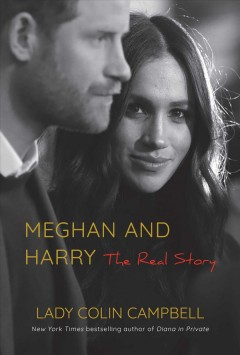 Meghan and Harry : the real story / Lady Colin Campbell.