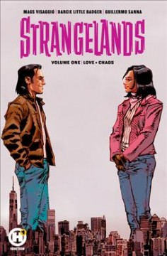 Strangelands Volume 1, Love + chaos /  writers, Mags Visaggio and Darcie Little Badger ; artist, Guillermo Sanna ; color artist, Bryan Valenza; letters, A Larger World Studios. - writers, Mags Visaggio and Darcie Little Badger ; artist, Guillermo Sanna ; color artist, Bryan Valenza; letters, A Larger World Studios.