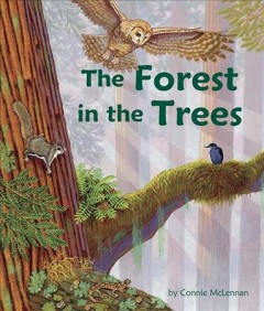 The forest in the trees /  by Connie McLennan.