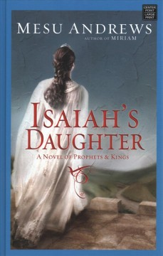Isaiah's daughter : a novel of prophets & kings / Mesu Andrews. - Mesu Andrews.