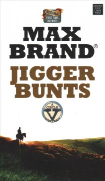 Jigger bunts : a western story / Max Brand®. - Max Brand®.