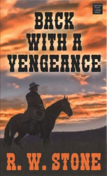 Back with a vengeance /  R.W. Stone. - R.W. Stone.