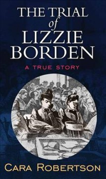 The trial of Lizzie Borden : a true story / Cara Robertson. - Cara Robertson.
