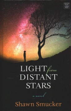 Light from distant stars /  Shawn Smucker. - Shawn Smucker.