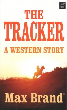The tracker : a western story / Max Brand. - Max Brand.