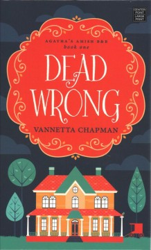 Dead wrong : an Amish cozy mystery / Vannetta Chapman.