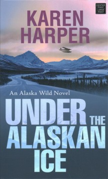 Under the Alaskan ice /  Karen Harper. - Karen Harper.