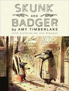 Skunk and Badger /  by Amy Timberlake ; with pictures by Jon Klassen. - by Amy Timberlake ; with pictures by Jon Klassen.
