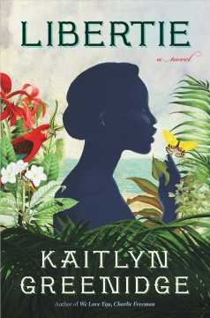 Libertie /  Kaitlyn Greenidge. - Kaitlyn Greenidge.