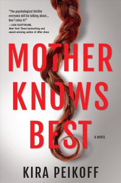 Mother knows best : a novel of suspense / Kira Peikoff.