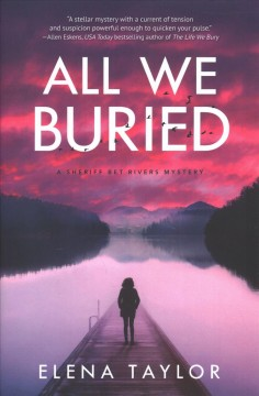 All we buried : a Sheriff Bet Rivers mystery / Elena Taylor.