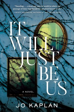 It will just be us : a novel / Jo Kaplan. - Jo Kaplan.