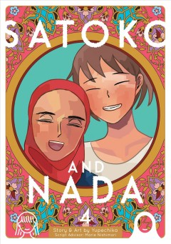 Satoko and Nada Volume 4, the last days are the sweetest /  story and art by Yupechika ; script advisor, Marie Nishimori ; translation, Jenny McKeon ; adaptation, Lianne Sentar ; lettering and retouch, Karis Page. - story and art by Yupechika ; script advisor, Marie Nishimori ; translation, Jenny McKeon ; adaptation, Lianne Sentar ; lettering and retouch, Karis Page.