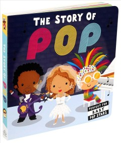 The story of pop /  [text, Caterpillar Books ; illustrations, Lindsey Sagar. - [text, Caterpillar Books ; illustrations, Lindsey Sagar.