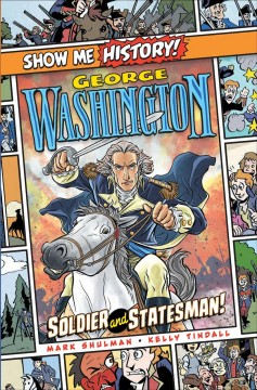 George Washington : soldier and statesman! / by Mark Shulman ; illustrated by Kelly Tindall ; lettering & design by Swell Type ; cover art by Ian Churchill. - by Mark Shulman ; illustrated by Kelly Tindall ; lettering & design by Swell Type ; cover art by Ian Churchill.