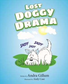 Lost doggy drama /  written by Andra Gillum ; illustrated by Andy Case.