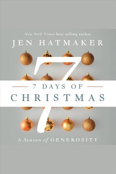 7 days of Christmas : the season of generosity / Jen Hatmaker. - Jen Hatmaker.
