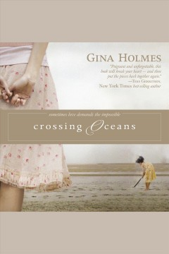 Crossing oceans /  Gina Holmes. - Gina Holmes.