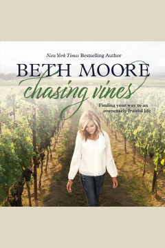Chasing vines : finding your way to an immensely fruitful life / Beth Moore.