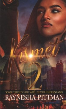 Kismet 2 : some things you will never understand / Raynesha Pittman.