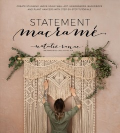 Statement macramé : create stunning large-scale wall art, headboards, backdrops and plant hangers with step-by-step tutorials / Natalie Ranae.