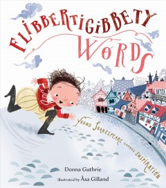 Flibbertigibbety words : young Shakespeare chases inspiration / Donna Guthrie ; illustrated by Åsa Gilland.