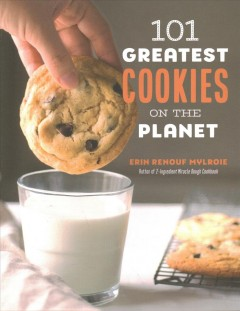 101 greatest cookies on the planet /  Erin Renouf Mylroie, author of 2-ingredient miracle dough cookbook. - Erin Renouf Mylroie, author of 2-ingredient miracle dough cookbook.