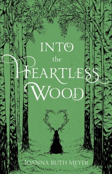 Into the heartless wood /  Joanna Ruth Meyer. - Joanna Ruth Meyer.