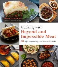 Cooking with beyond and impossible meat : 60 vegan recipes using plant-based substitutions / Ramin Ganeshram. - Ramin Ganeshram.