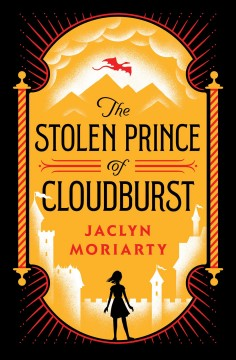 The stolen prince of Cloudburst /  by Jaclyn Moriarty.