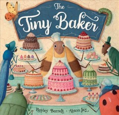 The tiny baker /  written by Hayley Barrett ; illustrated by Alison Jay. - written by Hayley Barrett ; illustrated by Alison Jay.