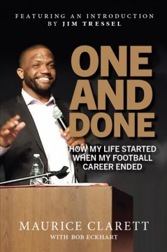 One and done : how my life started when my football career ended / Maurice Clarett with Bob Eckhart ; featuring an introduction by Jim Tressel.