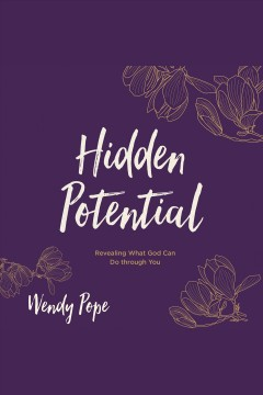 Hidden potential : revealing what god can do through you / Wendy Pope.