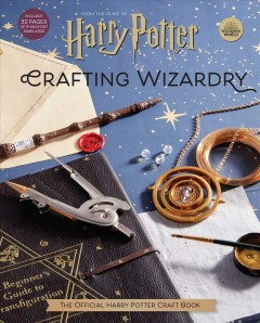 Harry Potter : crafting wizardry : the official Harry Potter craft book / text by Jody Revenson. - text by Jody Revenson.