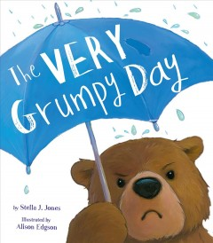 The very grumpy day /  by Stella J. Jones ; illustrated by Alison Edgson. - by Stella J. Jones ; illustrated by Alison Edgson.