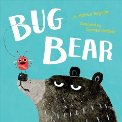 Bug Bear / by Patricia Hegarty ; illustrated by Carmen Saldaña.