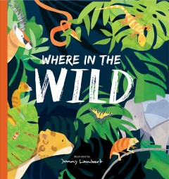 Where in the wild /  illustrated by Jonny Lambert ; text by Poppy Bishop.
