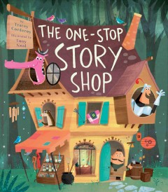 One-stop story shop /  by Tracey Corderoy ; illustrated by Tony Neal.