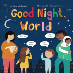 Good night, world /  by Nicola Edwards ; illustrated by Hannah Tolson.