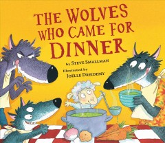 The wolves who came for dinner /  by Steve Smallman ; illustrated by Joëlle Dreidemy.
