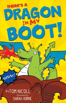 There's a dragon in my boot /  by Tom Nicoll ; illustrated by Sarah Horne. - by Tom Nicoll ; illustrated by Sarah Horne.