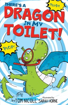 There's a dragon in my toilet! /  by Tom Nicoll ; illustrated by Sarah Horne.