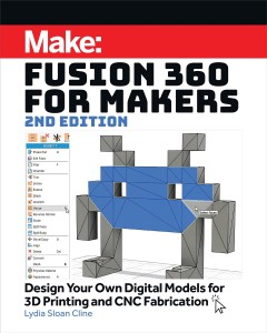 Make:. design your own digital models for 3D printing and CNC fabrication / Lydia Sloan Cline.