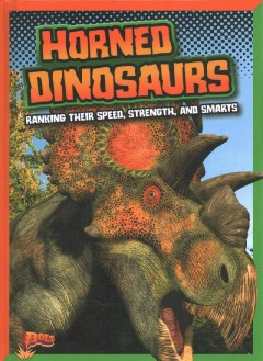 Horned dinosaurs : ranking their speed, strength, and smarts / Mark Weakland. - Mark Weakland.