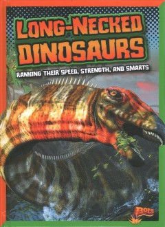 Long-necked dinosaurs : ranking their speed, strength, and smarts / Mark Weakland. - Mark Weakland.