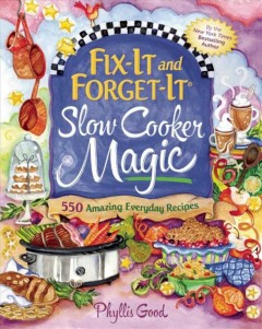 Fix-it and forget-it slow cooker magic : 550 everyday family recipes / Phyllis Good. - Phyllis Good.