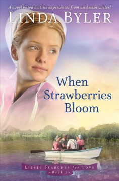 When strawberries bloom /  Linda Byler. - Linda Byler.
