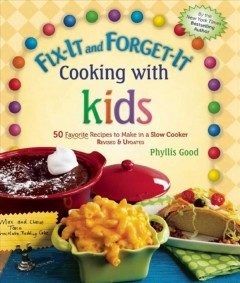 Fix-it and forget-it cooking with kids : 50 favorite recipes to make in a slow cooker / Phyllis Good ; Rebecca Good Fennimore, photography editor. - Phyllis Good ; Rebecca Good Fennimore, photography editor.