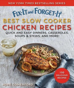 Fix it and forget-it best slow cooker chicken recipes : quick and easy dinners, casseroles, soups, stews, and more / Hope Comerford. - Hope Comerford.